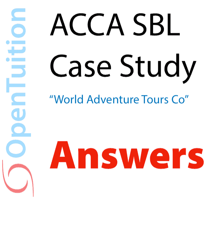 ACCA SBL Case Study - World Adventure Tours Co - Answers 1